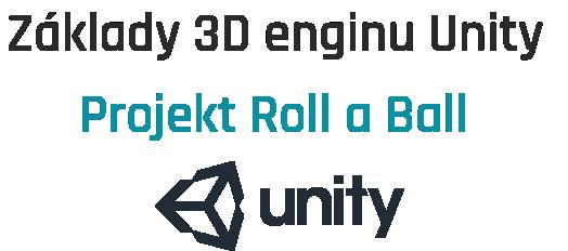 Základy 3D enginu Unity – projekt Roll a Ball